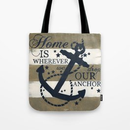 Home Is Wherever We Drop Our Anchor Tote Bag