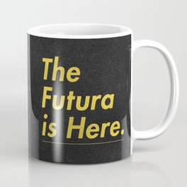 The Futura is Here Coffee Mug