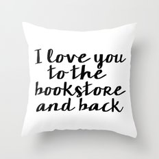 I Love You To The Bookstore And Back - Version II  Throw Pillow