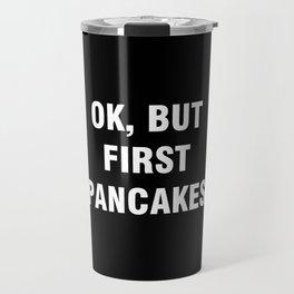 Ok but first pancakes Travel Mug