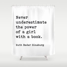 RBG, Never Underestimate The Power Of A Girl With A Book, Shower Curtain
