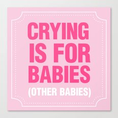 Crying is for Babies Canvas Print