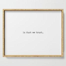 In Dust We Trust Serving Tray