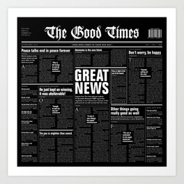 The Good Times Vol. 1, No. 1 REVERSED / Newspaper with only good news Art Print