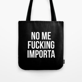 No Me Fucking Importa Tote Bag