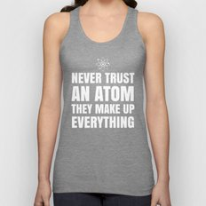 NEVER TRUST AN ATOM THEY MAKE UP EVERYTHING (Black & White) Unisex Tank Top