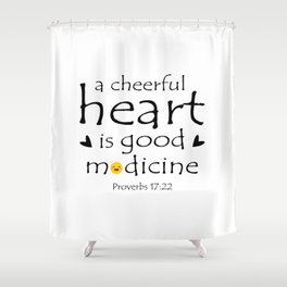 Christian,Bible verse,Proverb 17:22 A cheerful heart is good medicine Shower Curtain