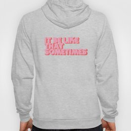 """It be like that sometimes"" Pink Hoody"