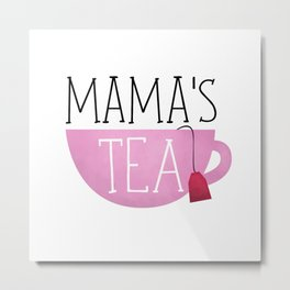 Mama's Tea Metal Print