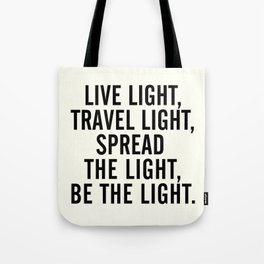 Live, travel, spread the light, be the light, inspirational quote, motivational, feelgood, shine Tote Bag