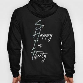Shit So Happy Im Thirty 30th Birthday Gift Hoody
