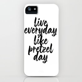 Live Everyday Like Pretzel Day iPhone Case