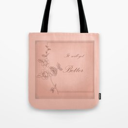 It will get better . ( https://society6.com/totalflora/collection  ) Tote Bag