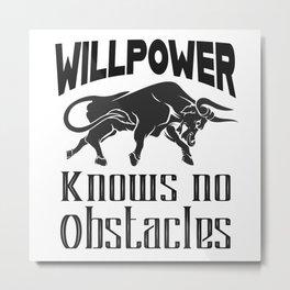 Willpower Motivating Saying Metal Print