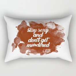 Stay Sexy and Don't Get Murdered Rectangular Pillow