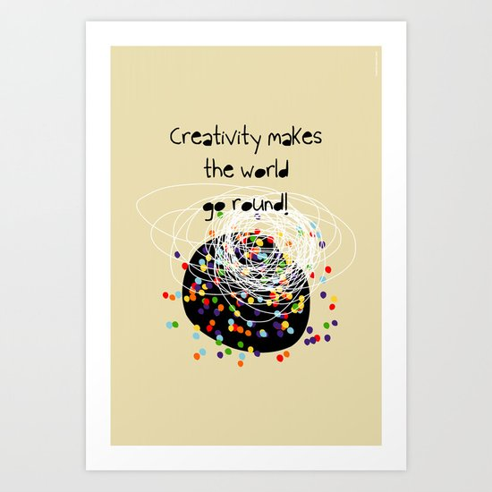 Creativity makes the world go round! Art Print