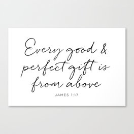 Every good and perfect gift is from above Canvas Print