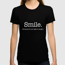Smile (Because It's Not Right To Laugh.) T-shirt