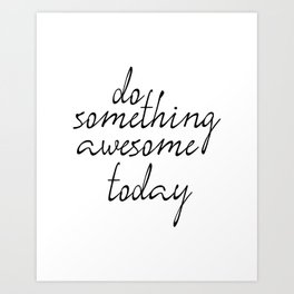 Do Something Awesome Today, Office Art, Wall Decor, Inspirational Poster, Motivatonal Quote Art Print