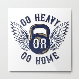 Go Heavy or Go Home Metal Print
