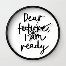 Dear Future I Am Ready modern black and white minimalist typography poster home room wall decor Wall Clock