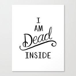 I am dead inside Canvas Print