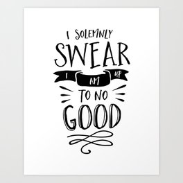 I Solemnly Swear I Am Up to No Good black and white modern typography poster wall canvas home decor Art Print