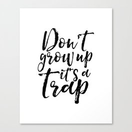 Don't Grow Up it's A Trap, Dr  Quote,Kids Gift,Nursery, Finny,Kids Room Decor,Quote Prints Canvas Print