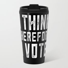 I Think Therefore I Vote (on black version) Travel Mug