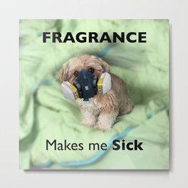 Fragrance makes me sick Metal Print