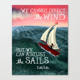 """Dolly Parton Quote - """"We cannot direct the Wind, but we can adjust the Sails"""" Canvas Print"""