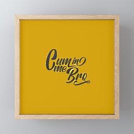 Cum In Me Bro Framed Mini Art Print