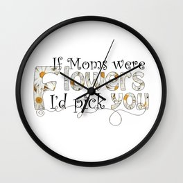 If Moms Were Flowers Wall Clock