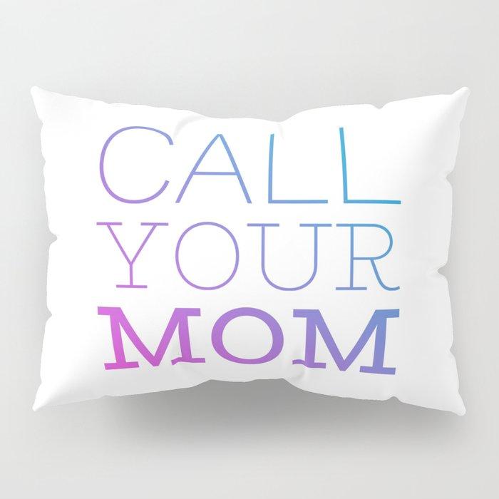 Call your mom Pillow Sham