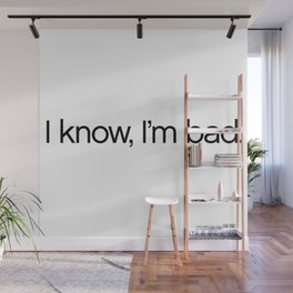 I Know, I'm Bad. Wall Mural
