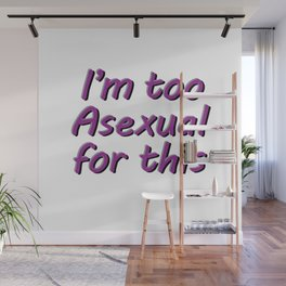 I'm Too Asexual For This - large white bg Wall Mural