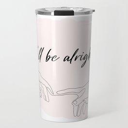 we'll be alright  Travel Mug