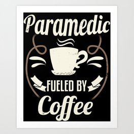 Paramedic Fueled By Coffee Art Print
