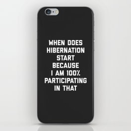 When Does Hibernation Start Funny Quote iPhone Skin