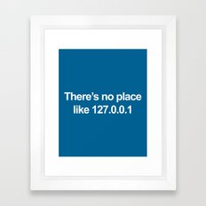 No Place Like 127.0.0.1 Geek Quote Framed Art Print
