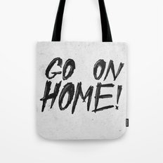GO ON HOME! Tote Bag