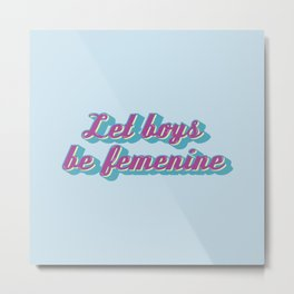 Let boys be femenine Metal Print
