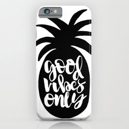 Good Vibes Only Pineapple iPhone Case