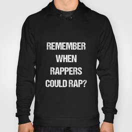 Remember When Rappers Could Rap Hip-Hop Throwback T-Shirt Hoody