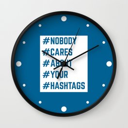 Nobody Cares About Your Hashtags Funny Quote Wall Clock