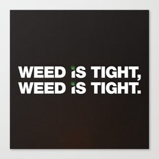 Weed is Tight Canvas Print