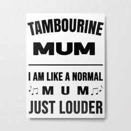 Tambourine Mum Like A Normal Mum Just Louder Metal Print