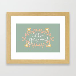 Hello Gorgeous!  Love Yourself Inspirational Quote Illustration Framed Art Print