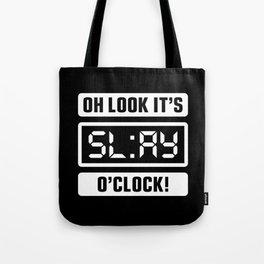 Oh Look It's Slay O'Clock Tote Bag