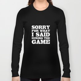 Sorry for What I Said During the Game Funny Sports T-shirt Long Sleeve T-shirt